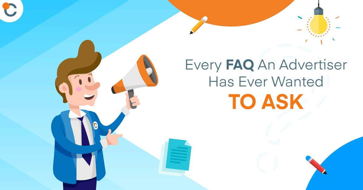 Every FAQ an Advertiser Has Ever Wanted (But Been Too Afraid) to Ask
